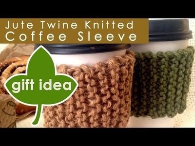 How to Knit a Jute Twine Coffee Sleeve | Easy for Beginning Knitters