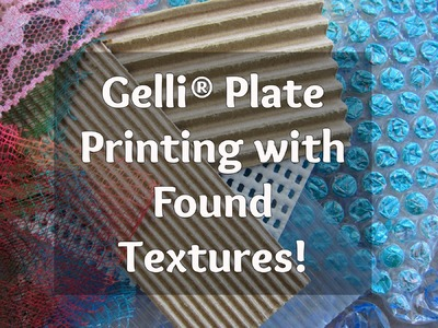 Gelli® Printing with DIY & Found Textures !