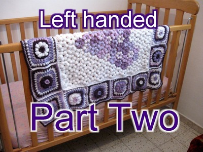 Flower & Granny Baby Blanket Part 2  Left Handed Tutorial
