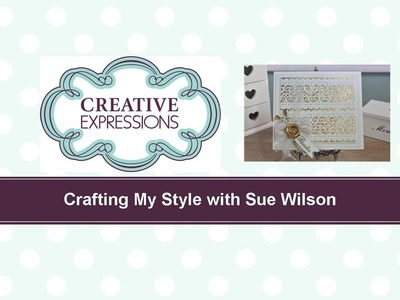 Craft Dies by Sue Wilson -- Tutorial Video; Gilded Lace Panel for Creative Expressions
