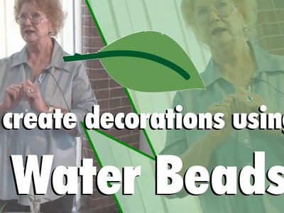 Create Your Own Decorations Using Water Beads