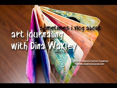 Sometimes i vlog about art journaling with dina wakley on 9&10.feb.13
