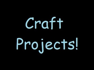 03.11.13 (Craft Projects)
