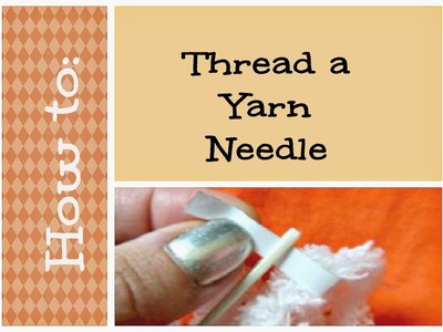 How to Thread a Yarn Needle
