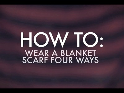 How To Wear A Blanket Scarf Four Ways | MTV FORA