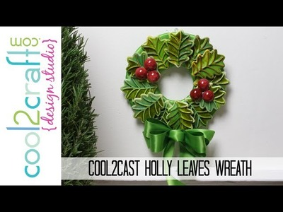 How to Make a Cool2Cast Holly Leaves Wreath