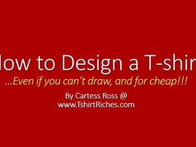 How to Design T-shirts & Make Money - Even if you can't draw!