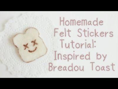 Homemade Felt Sticker Tutorial~ Inspired by Breadou Toast