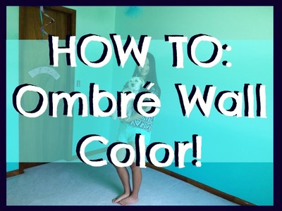 HOW TO: Ombré Your Room