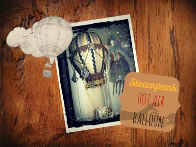 Steampunk Dream: Mongolfiera - Hot Air Balloon
