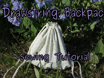 Drawstring Backpack (sewing tutorial)