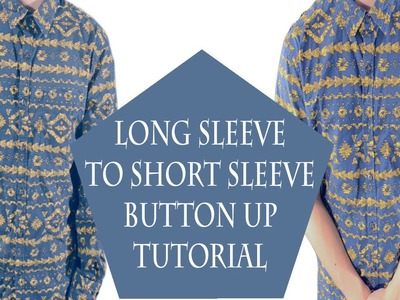 How to: Long Sleeve to Short Sleeve Button-Up Tutorial
