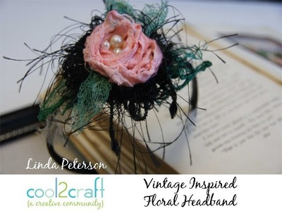 How to Make a Vintage Inspired Floral Headband by Linda Peterson