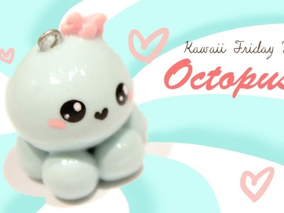 ◕‿‿◕Kawaii Octopus! Kawaii Friday 77 - Tutorial in Polymer clay!