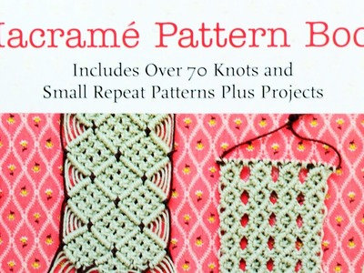 Macramé Pattern Book: Includes Over 70 Knots and Small Repeat Patterns Plus Projects