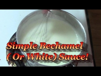 Simple White Sauce! (Or Bechamel Sauce)