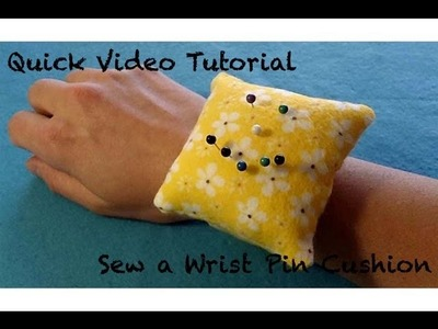 A Quick Video Tutorial for How to Sew a Wrist Pin Cushion