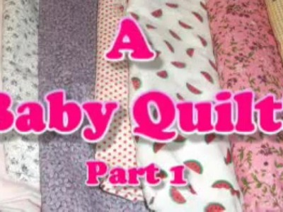 Making A Baby Quilt!  Prt 1