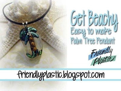 Get BEACHY! How to make a Palm Tree pendant with Friendly Plastic
