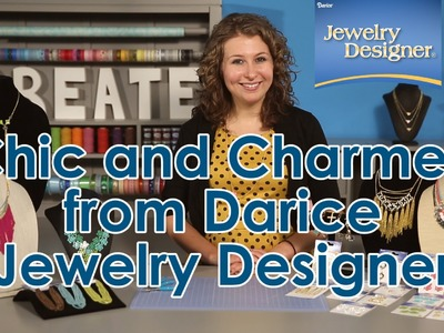 Chic and Charmed from Darice Jewelry Designer