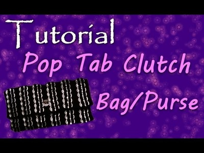 How To Make A Pop Tab Clutch Bag. Purse Part 1