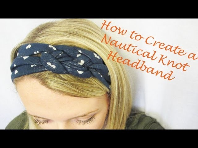 Part 2 of Headband Series: How to Create a Nautical Knot Headband
