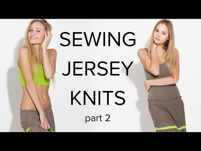 Sewing -  Sewing Jersey Part 2 - Making T-Shirts and Dresses