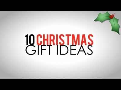 Top 10 Christmas Gift Ideas 2013