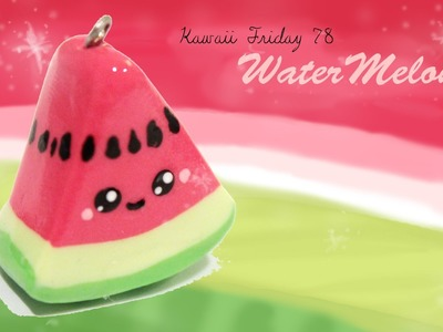 ◕‿‿◕Watermelon! Kawaii Friday 78 - Tutorial in Polymer clay!
