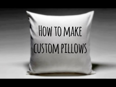 How to Make Custom Pillows!