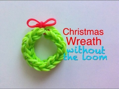 EASY Christmas Wreath Charm WITHOUT Rainbow Loom