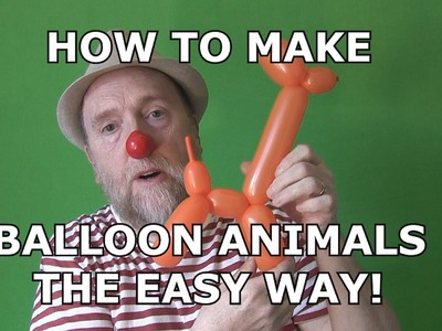 HOW TO MAKE BALLOON ANIMALS THE EASY WAY !