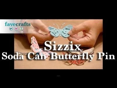 How to Make a Soda Can Butterfly Pin with Sizzix
