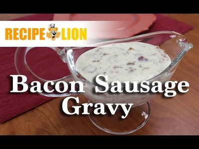 How to Make Gravy with Bacon and Sausage