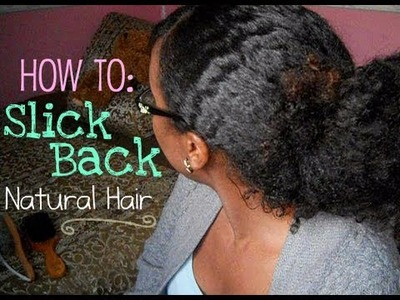 How to: Slick Back Natural Hair Without Gel