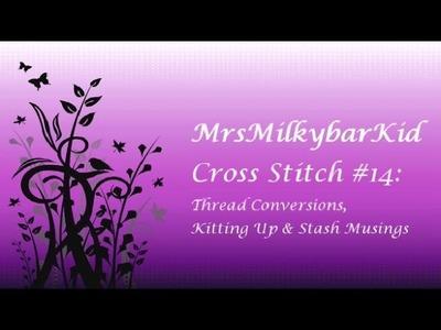 Cross Stitch #14: Thread Conversions, Kitting up & Stash Musings