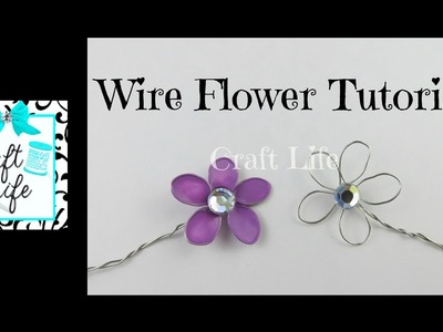 Craft Life ~ Wire Flower Tutorial
