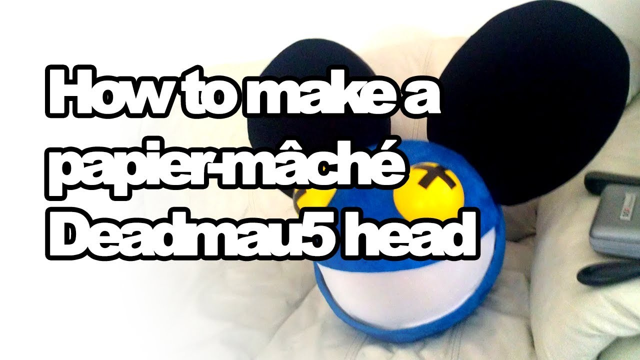 How to make a Papier-mâché Deadmau5 head!