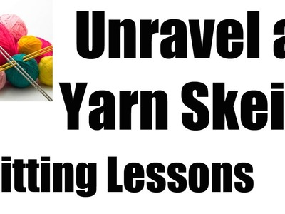 How to Unravel a Yarn Skein into a Yarn Ball
