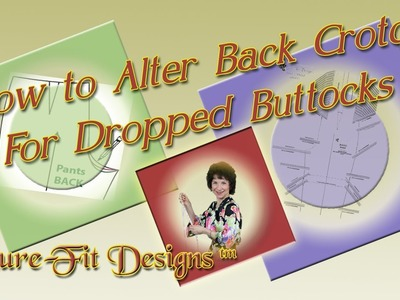 How To Alter the Back Crotch Fit for a Dropped Buttocks - Droopy Butt - by Sure-Fit Designs™