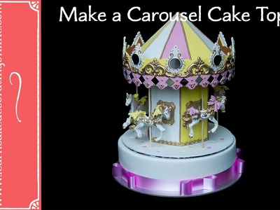 How to make a Carousel Cake Topper with Verusca Walker