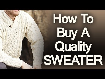 5 Tips On Buying A Quality Sweater | How To Buy Mens Sweaters | Man's Guide To Sweater Purchasing