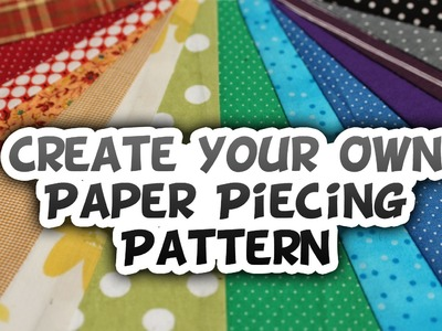 Creating Your Own Paper Piecing Design - Whitney Sews