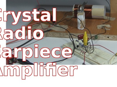 How to Make Amplifier for Crystal Radio Earphone