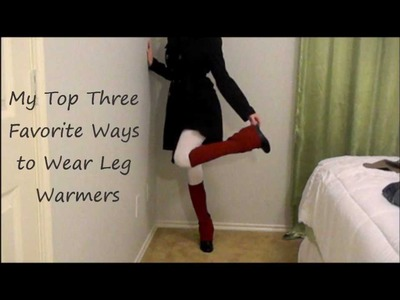 My Top 3 Favorite Ways to Wear Leg Wamers