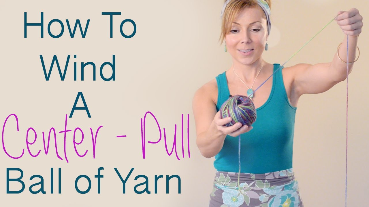 How to Wind A Center-Pull Ball of Yarn and Avoid Yarn Barf