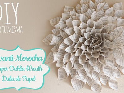 Como hacer una Dalia de Papel. Paper Dahlia Wreath- Mother's Day Edition ✿