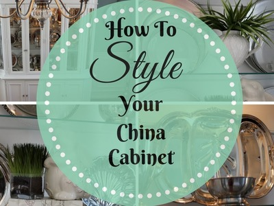HOME DECOR: How To Style A China Cabinet