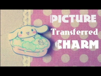 Tutorial : Polymer Clay Picture Transferred Charm