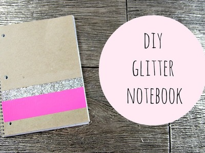 DIY Glitter Notebook For Back To School